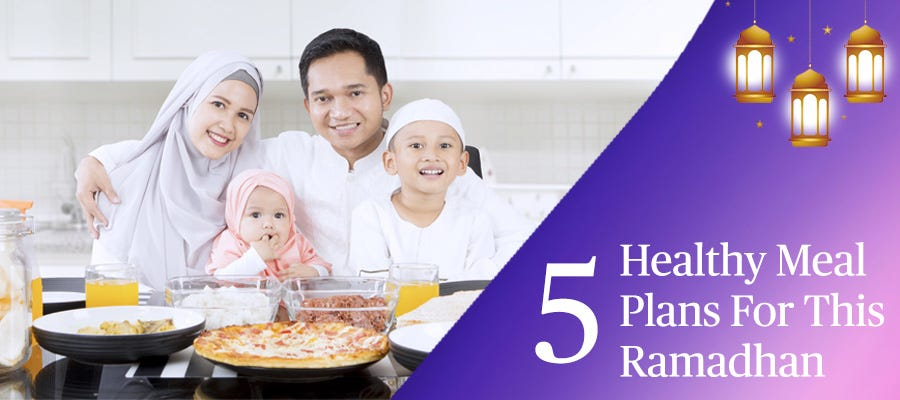 5 Day Healthy Meal Plan you Can Try This Ramadhan